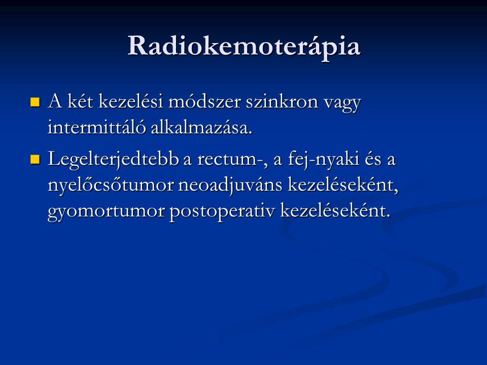 Radiokemoterápia A két kezelési módszer szinkron vagy intermittáló alkalmazása. A két kezelési módszer szinkron vagy intermittáló alkalmazása. Legelte