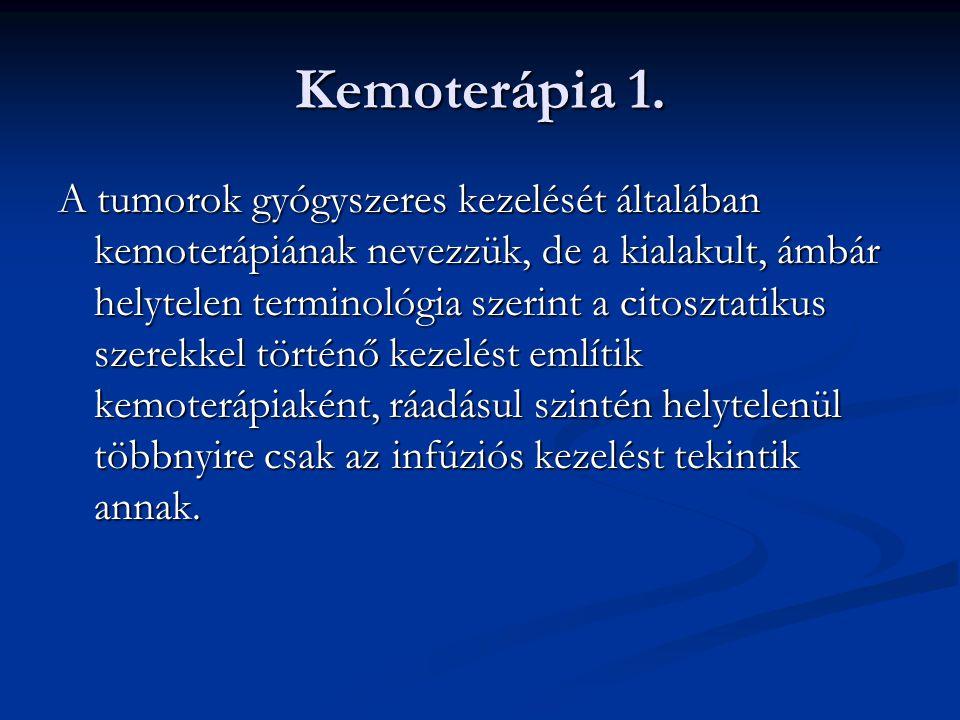 Kemoterápia 1. A tumorok gyógyszeres kezelését általában kemoterápiának nevezzük, de a kialakult, ámbár helytelen terminológia szerint a citosztatikus