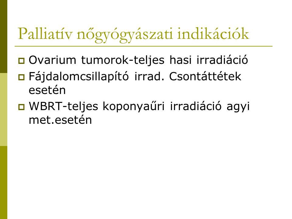 Palliatív nőgyógyászati indikációk  Ovarium tumorok-teljes hasi irradiáció  Fájdalomcsillapító irrad.