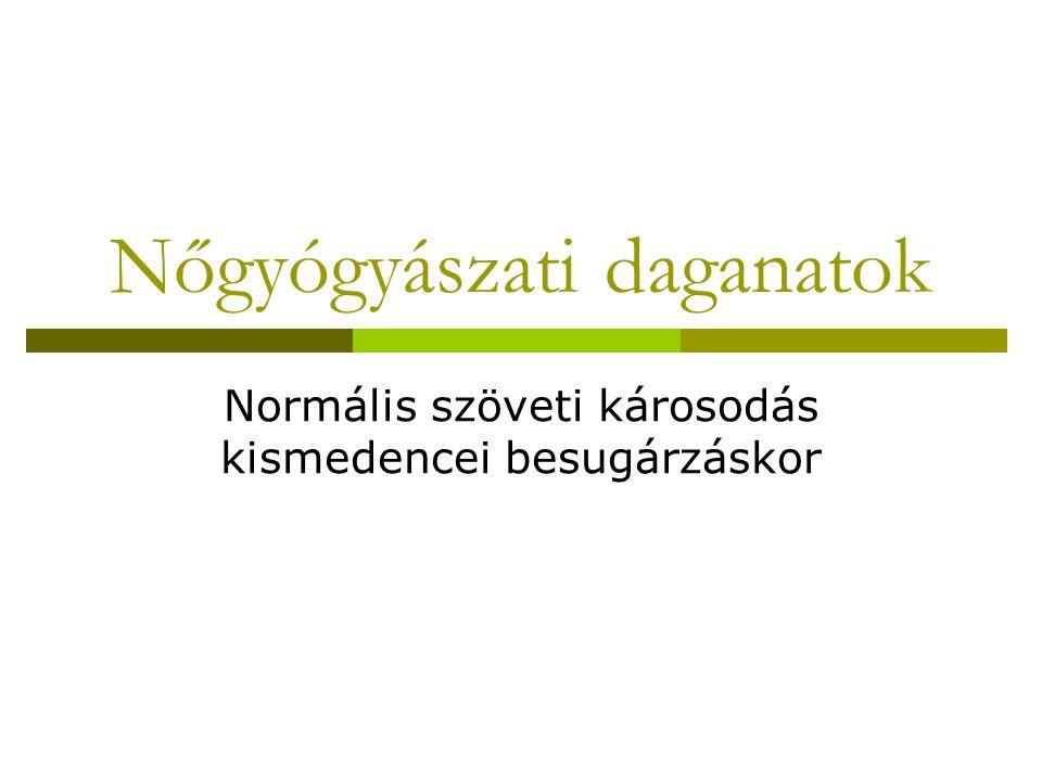 Nőgyógyászati daganatok Normális szöveti károsodás kismedencei besugárzáskor