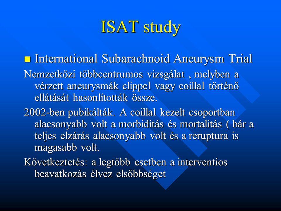 ISAT study International Subarachnoid Aneurysm Trial International Subarachnoid Aneurysm Trial Nemzetközi többcentrumos vizsgálat, melyben a vérzett a