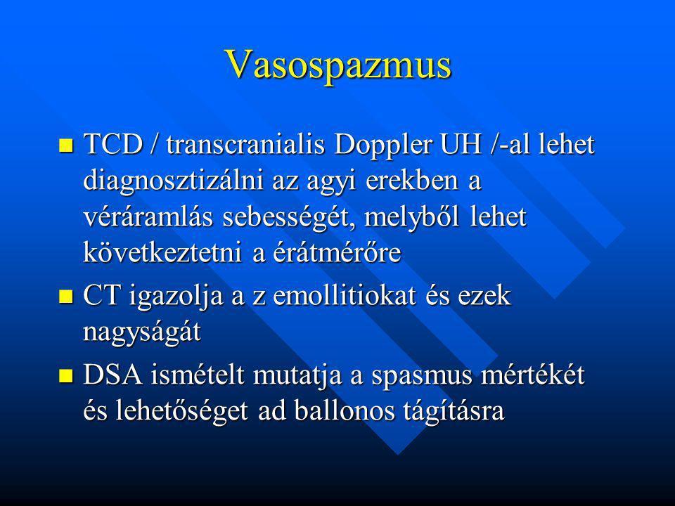 Vasospazmus TCD / transcranialis Doppler UH /-al lehet diagnosztizálni az agyi erekben a véráramlás sebességét, melyből lehet következtetni a érátmérő