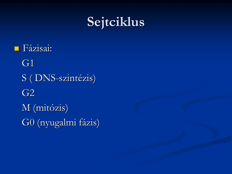 Sejtciklus Fázisai: Fázisai: G1 G1 S ( DNS-szintézis) S ( DNS-szintézis) G2 G2 M (mitózis) M (mitózis) G0 (nyugalmi fázis) G0 (nyugalmi fázis)