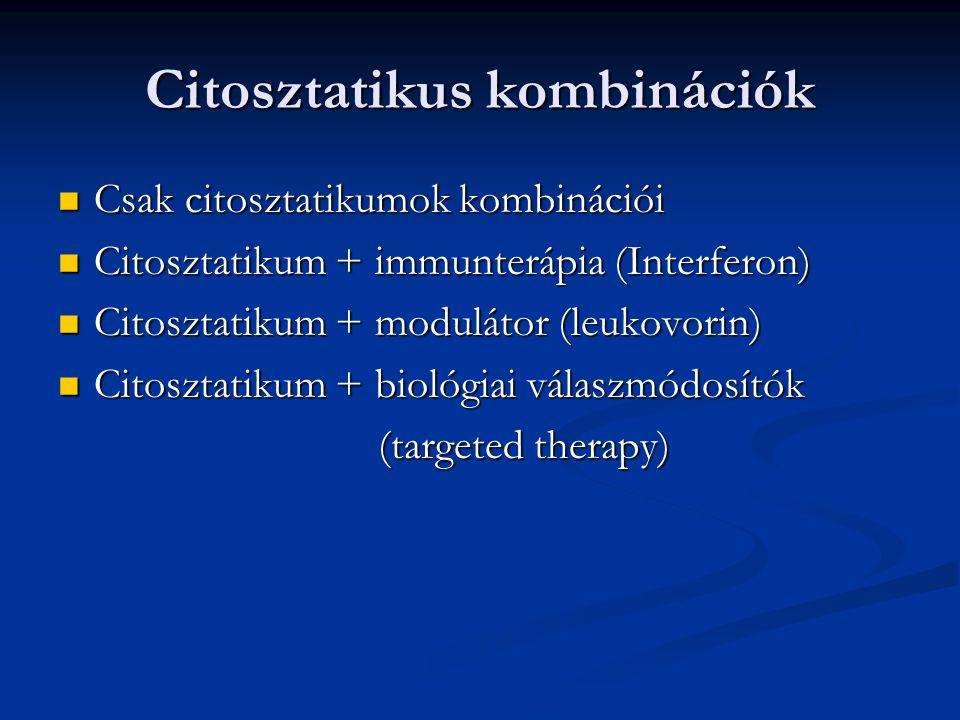 Citosztatikus kombinációk Csak citosztatikumok kombinációi Csak citosztatikumok kombinációi Citosztatikum + immunterápia (Interferon) Citosztatikum +