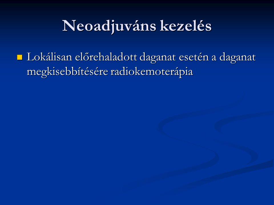 Neoadjuváns kezelés Lokálisan előrehaladott daganat esetén a daganat megkisebbítésére radiokemoterápia Lokálisan előrehaladott daganat esetén a daganat megkisebbítésére radiokemoterápia