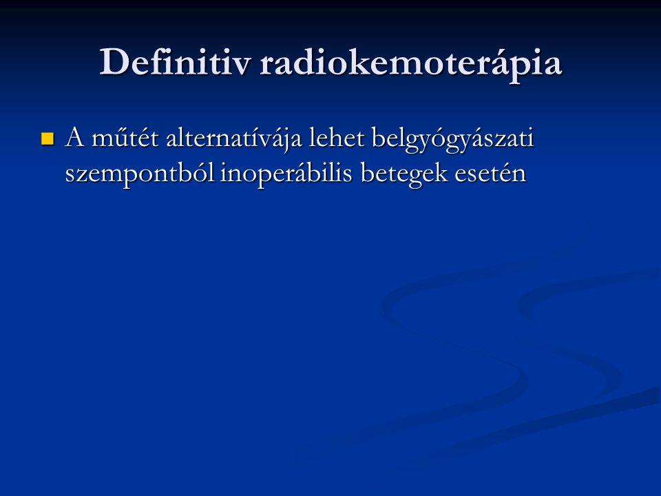 Definitiv radiokemoterápia A műtét alternatívája lehet belgyógyászati szempontból inoperábilis betegek esetén A műtét alternatívája lehet belgyógyászati szempontból inoperábilis betegek esetén