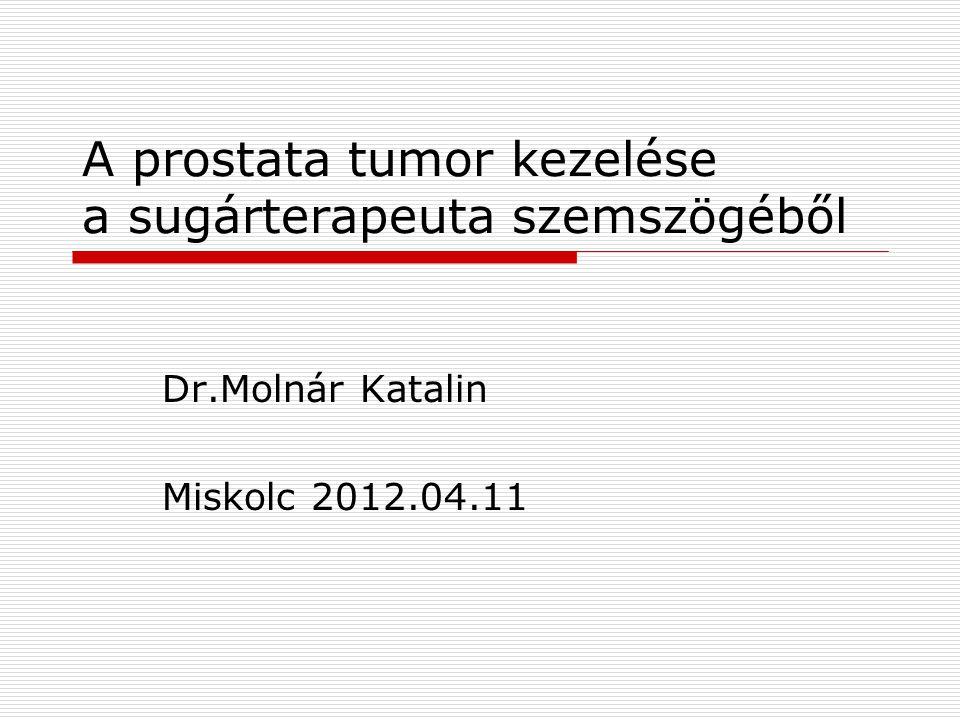 A prostata tumor kezelése a sugárterapeuta szemszögéből Dr.Molnár Katalin Miskolc 2012.04.11