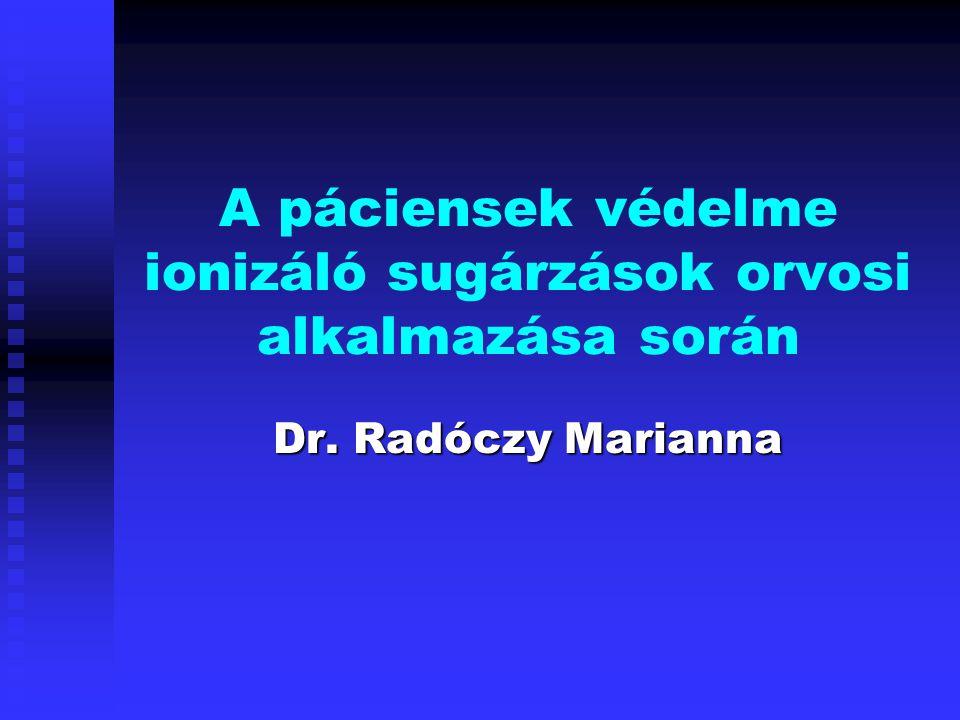 A páciensek védelme ionizáló sugárzások orvosi alkalmazása során Dr. Radóczy Marianna