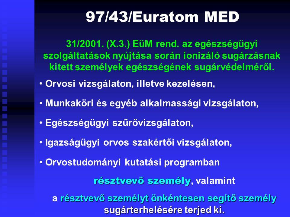 97/43/Euratom MED 31/2001. (X.3.) EüM rend. az egészségügyi szolgáltatások nyújtása során ionizáló sugárzásnak kitett személyek egészségének sugárvéde