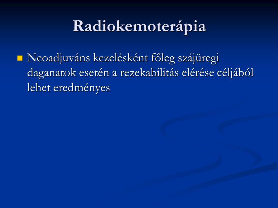 Radiokemoterápia Neoadjuváns kezelésként főleg szájüregi daganatok esetén a rezekabilitás elérése céljából lehet eredményes Neoadjuváns kezelésként főleg szájüregi daganatok esetén a rezekabilitás elérése céljából lehet eredményes