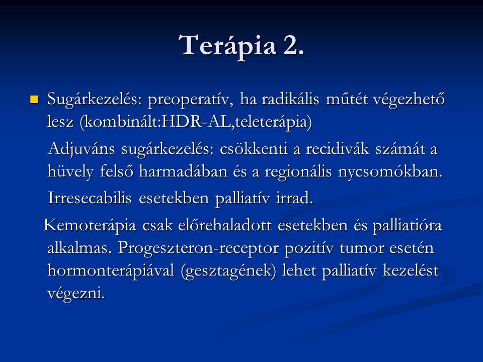 Terápia 2. Sugárkezelés: preoperatív, ha radikális műtét végezhető lesz (kombinált:HDR-AL,teleterápia) Sugárkezelés: preoperatív, ha radikális műtét v