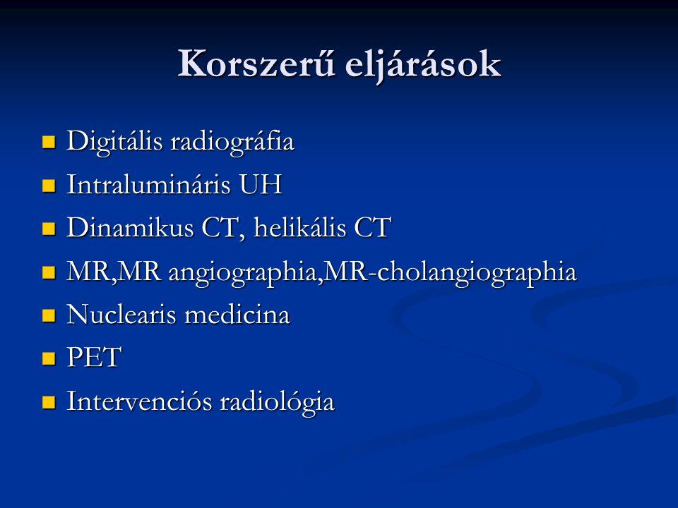 Korszerű eljárások Digitális radiográfia Digitális radiográfia Intralumináris UH Intralumináris UH Dinamikus CT, helikális CT Dinamikus CT, helikális