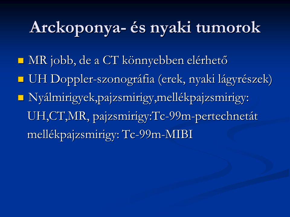 Arckoponya- és nyaki tumorok MR jobb, de a CT könnyebben elérhető MR jobb, de a CT könnyebben elérhető UH Doppler-szonográfia (erek, nyaki lágyrészek)