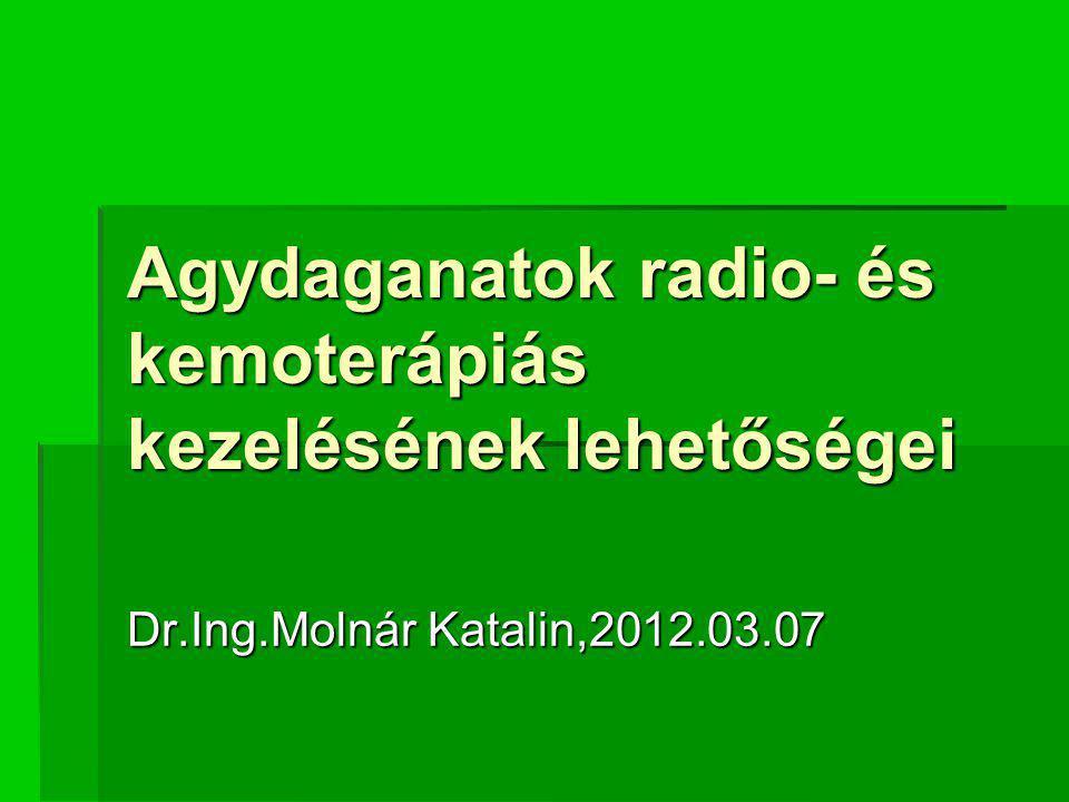 Agydaganatok radio- és kemoterápiás kezelésének lehetőségei Dr.Ing.Molnár Katalin,2012.03.07