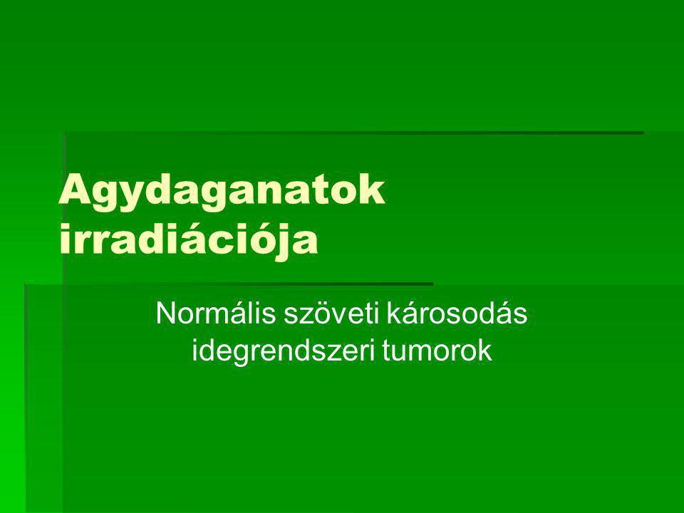 Agydaganatok irradiációja Normális szöveti károsodás idegrendszeri tumorok