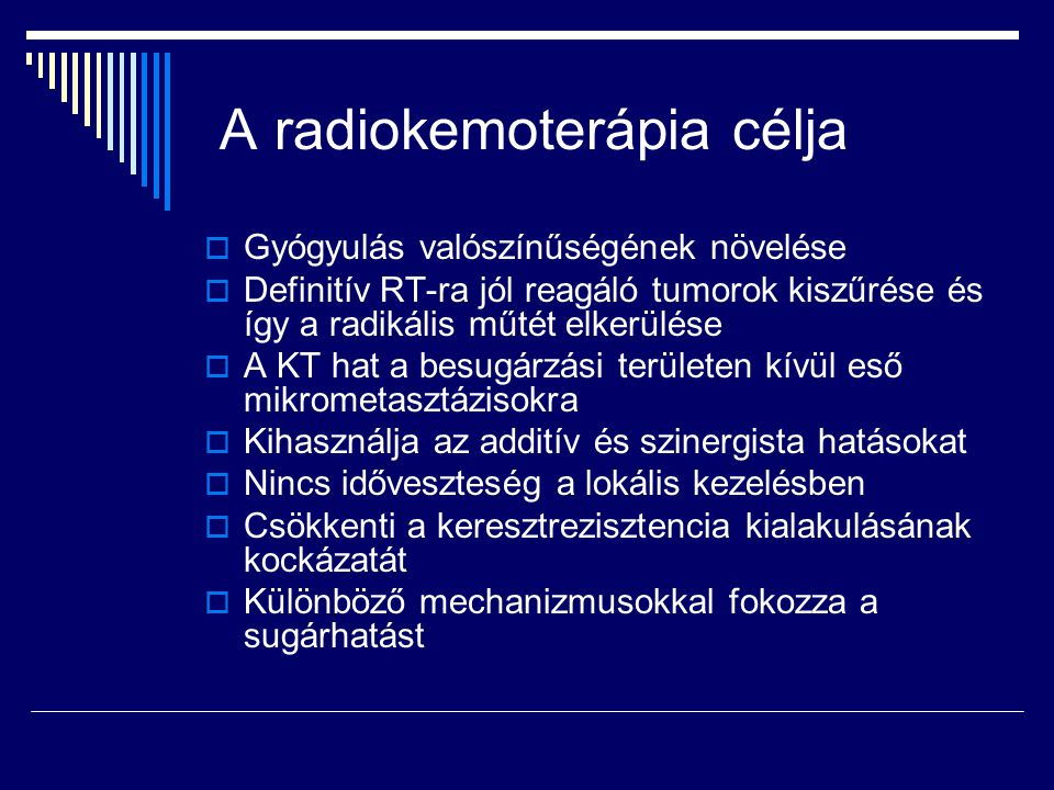 A radiokemoterápia célja  Gyógyulás valószínűségének növelése  Definitív RT-ra jól reagáló tumorok kiszűrése és így a radikális műtét elkerülése  A