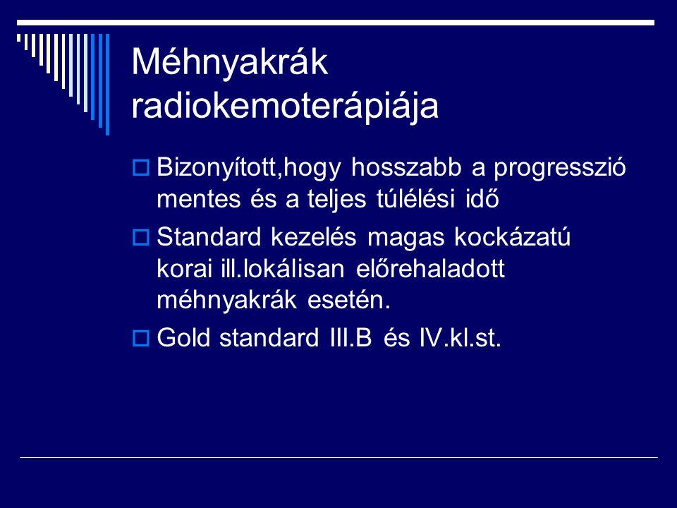 Méhnyakrák radiokemoterápiája  Bizonyított,hogy hosszabb a progresszió mentes és a teljes túlélési idő  Standard kezelés magas kockázatú korai ill.l