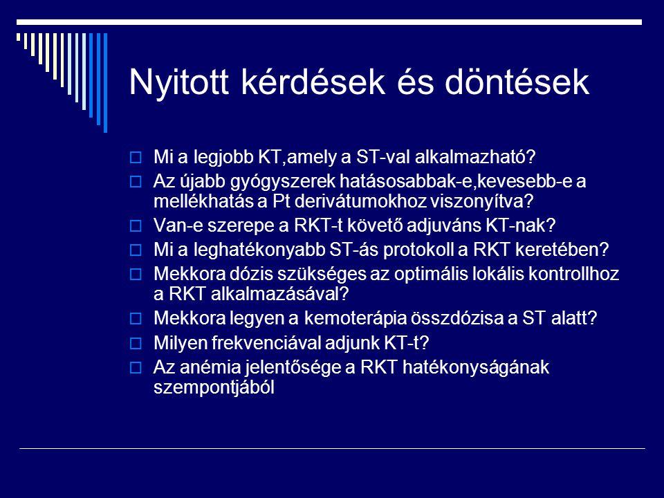 Nyitott kérdések és döntések  Mi a legjobb KT,amely a ST-val alkalmazható?  Az újabb gyógyszerek hatásosabbak-e,kevesebb-e a mellékhatás a Pt derivá
