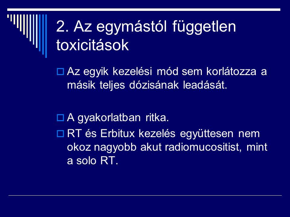 2. Az egymástól független toxicitások  Az egyik kezelési mód sem korlátozza a másik teljes dózisának leadását.  A gyakorlatban ritka.  RT és Erbitu