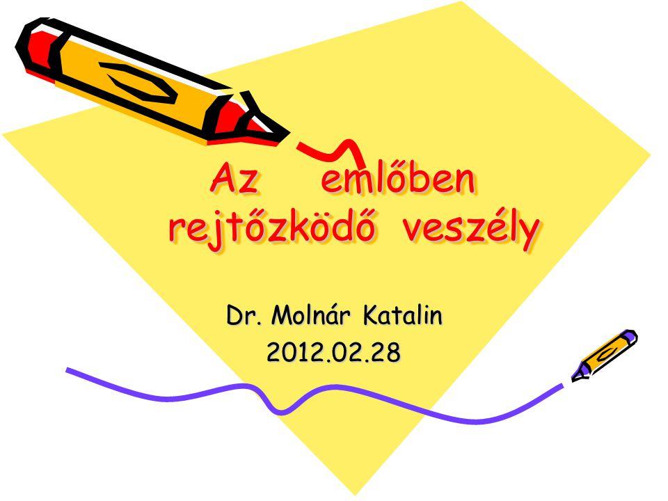 Az emlőben rejtőzködő veszély Az emlőben rejtőzködő veszély Dr. Molnár Katalin 2012.02.28