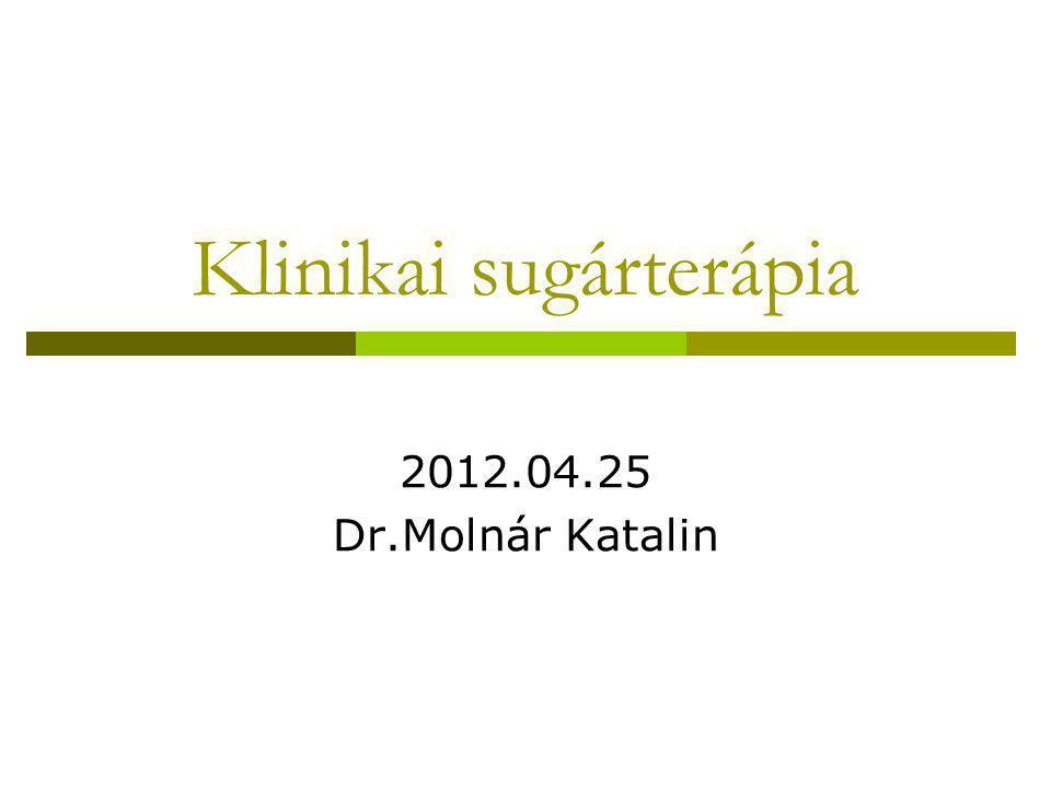 Klinikai sugárterápia 2012.04.25 Dr.Molnár Katalin