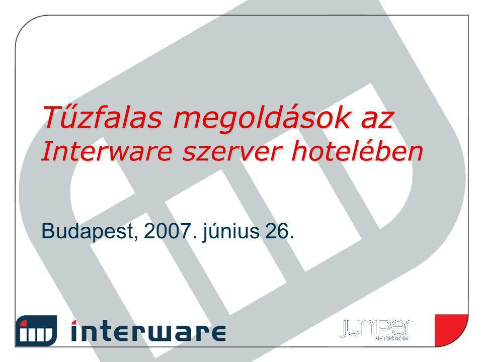 Tűzfalas megoldások az Interware szerver hotelében Budapest, 2007. június 26.