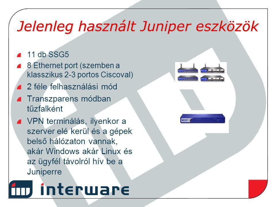 Jelenleg használt Juniper eszközök 11 db SSG5 8 Ethernet port (szemben a klasszikus 2-3 portos Ciscoval) 2 féle felhasználási mód Transzparens módban