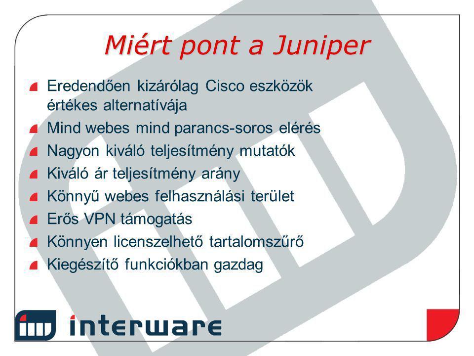 Miért pont a Juniper Eredendően kizárólag Cisco eszközök értékes alternatívája Mind webes mind parancs-soros elérés Nagyon kiváló teljesítmény mutatók