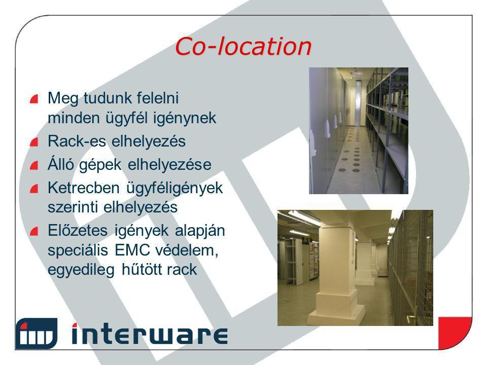 Co-location Meg tudunk felelni minden ügyfél igénynek Rack-es elhelyezés Álló gépek elhelyezése Ketrecben ügyféligények szerinti elhelyezés Előzetes i