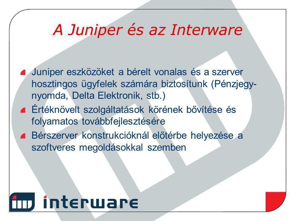 A Juniper és az Interware Juniper eszközöket a bérelt vonalas és a szerver hosztingos ügyfelek számára biztosítunk (Pénzjegy- nyomda, Delta Elektronik