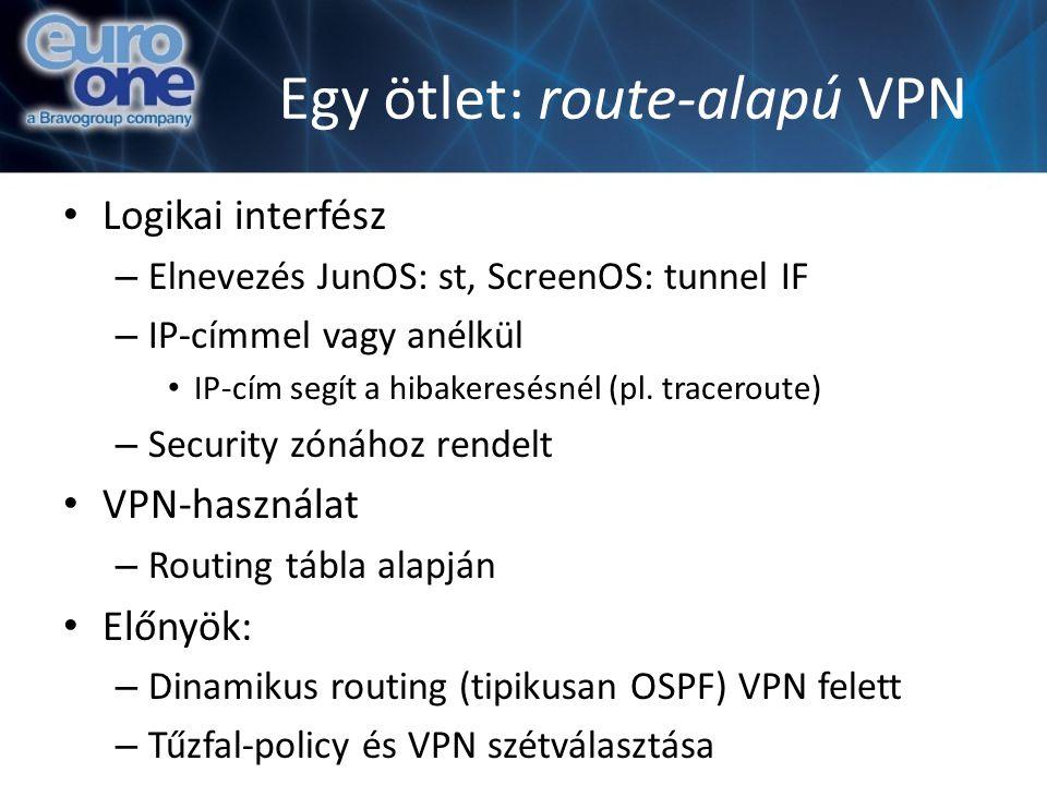 Egy ötlet: route-alapú VPN Logikai interfész – Elnevezés JunOS: st, ScreenOS: tunnel IF – IP-címmel vagy anélkül IP-cím segít a hibakeresésnél (pl. tr