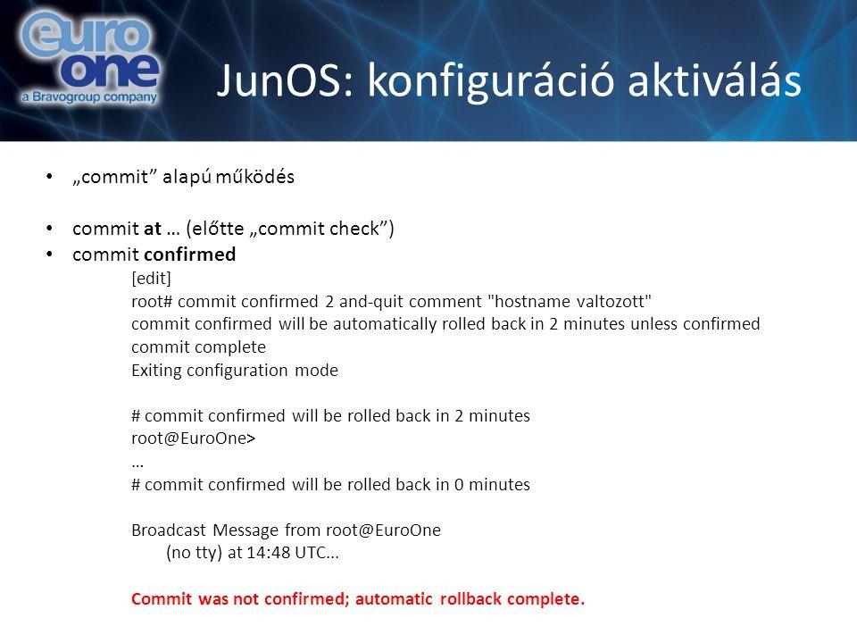 """JunOS: konfiguráció aktiválás """"commit"""" alapú működés commit at … (előtte """"commit check"""") commit confirmed [edit] root# commit confirmed 2 and-quit com"""