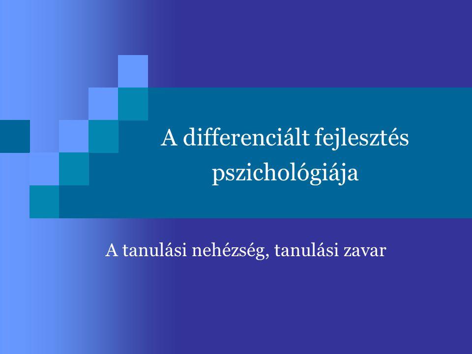 A differenciált fejlesztés pszichológiája A tanulási nehézség, tanulási zavar