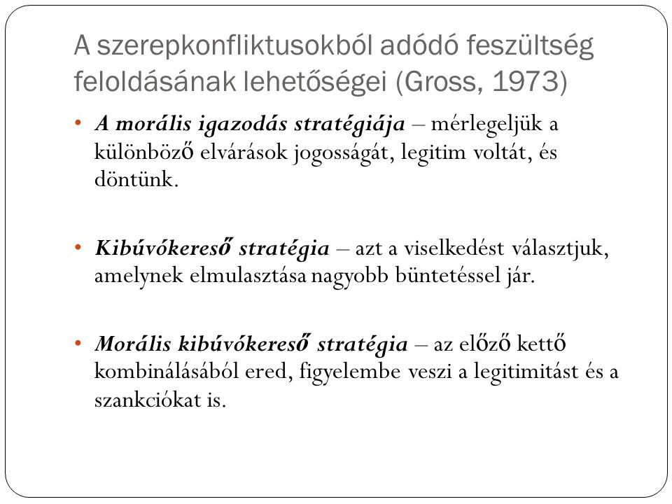 A szerepkonfliktusokból adódó feszültség feloldásának lehetőségei (Gross, 1973) A morális igazodás stratégiája – mérlegeljük a különböz ő elvárások jo