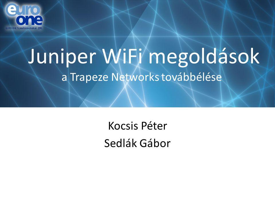 Juniper WiFi megoldások a Trapeze Networks továbbélése Kocsis Péter Sedlák Gábor