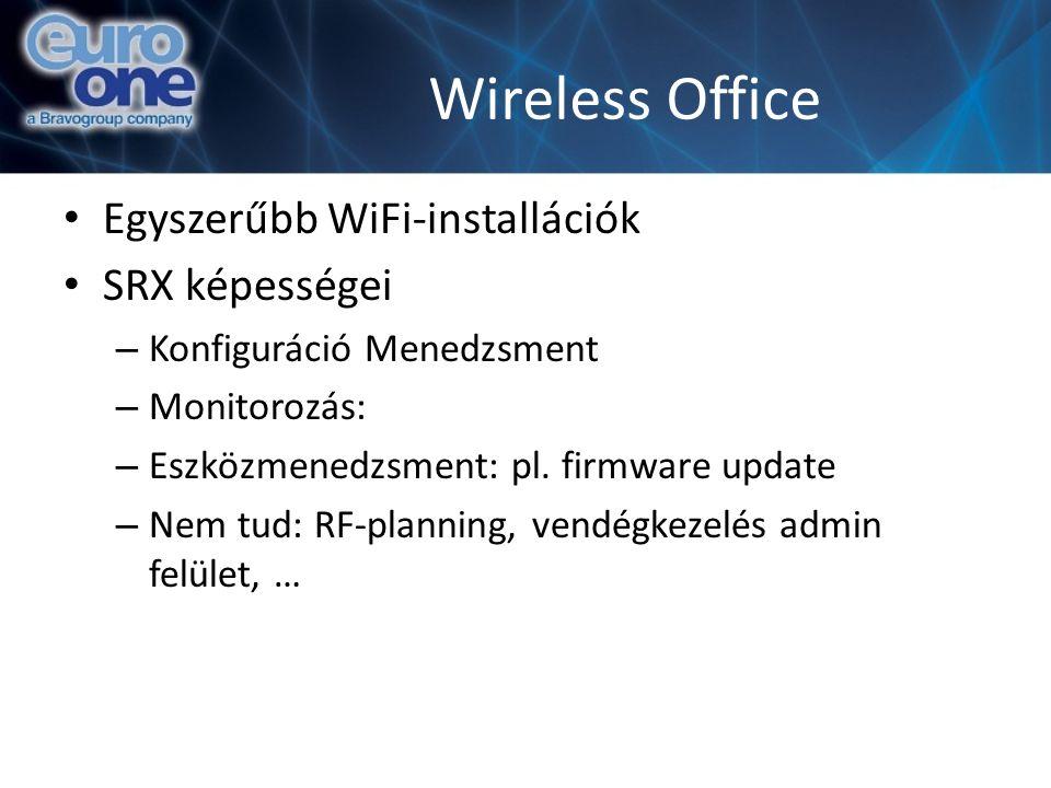 Wireless Office Egyszerűbb WiFi-installációk SRX képességei – Konfiguráció Menedzsment – Monitorozás: – Eszközmenedzsment: pl.