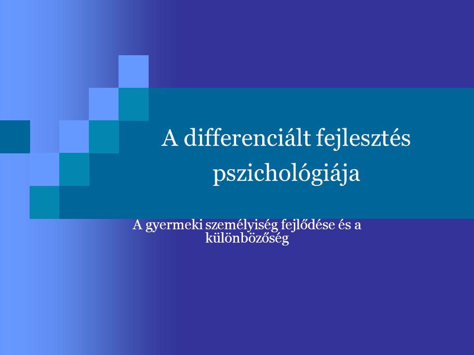 A differenciált fejlesztés pszichológiája A gyermeki személyiség fejlődése és a különbözőség