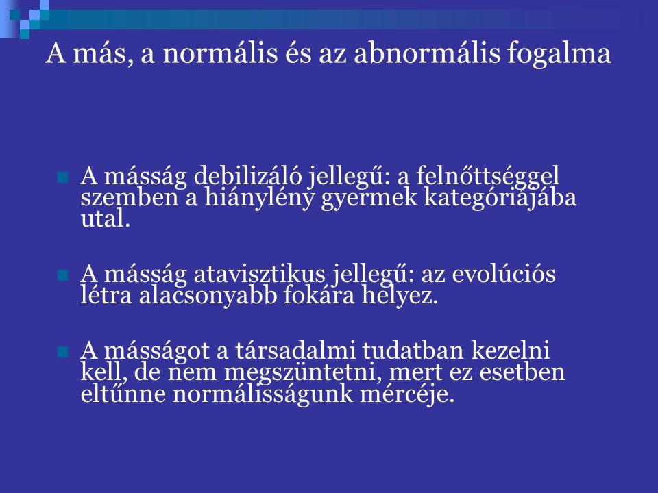 A más, a normális és az abnormális fogalma A másság debilizáló jellegű: a felnőttséggel szemben a hiánylény gyermek kategóriájába utal. A másság atavi