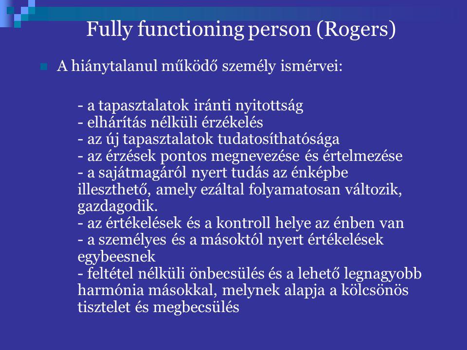 Fully functioning person (Rogers) A hiánytalanul működő személy ismérvei: - a tapasztalatok iránti nyitottság - elhárítás nélküli érzékelés - az új ta