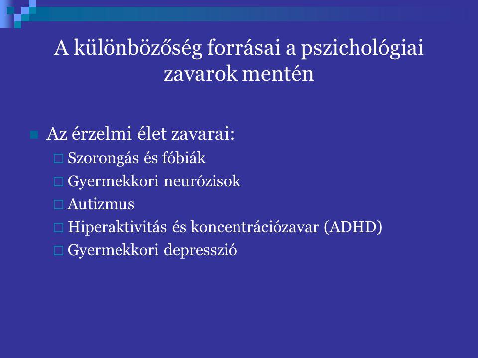A különbözőség forrásai a pszichológiai zavarok mentén Az érzelmi élet zavarai:  Szorongás és fóbiák  Gyermekkori neurózisok  Autizmus  Hiperaktiv