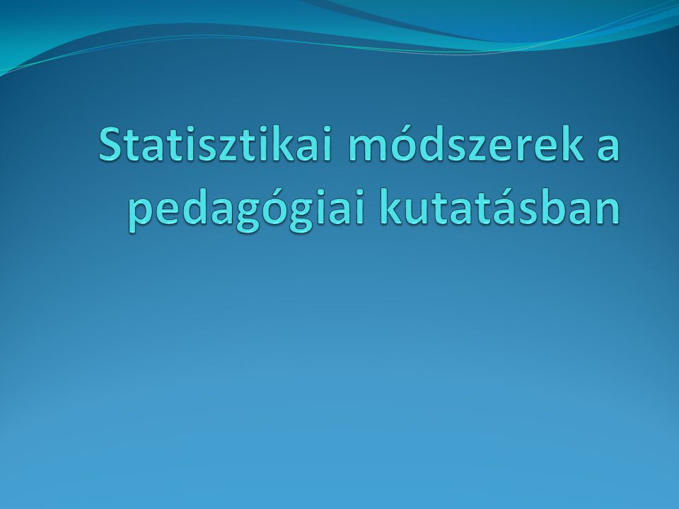 Mért adatok elemzése Gyakorisági eloszlások (abszolút, relatív és kummulatív) Középértékek (számtani közép, medián, módusz) Szóródás Hipotézisvizsgálat (t próbák) Variancia-analízis Korreláció számítás Regresszió-analízis Faktoranalízis klaszteranalízis