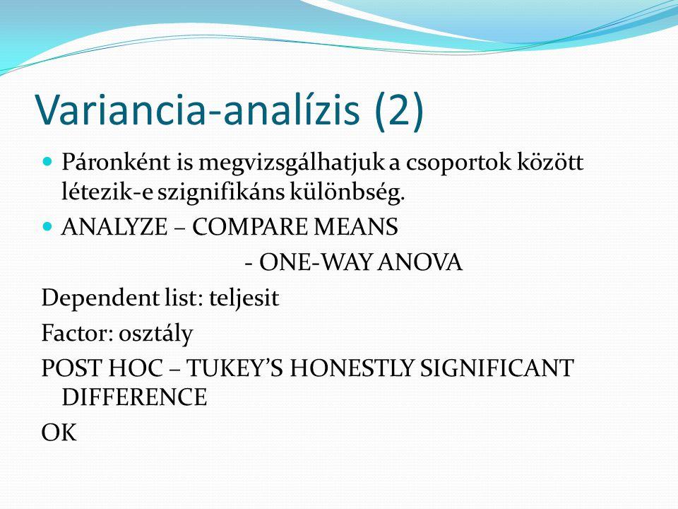 Variancia-analízis (2) Páronként is megvizsgálhatjuk a csoportok között létezik-e szignifikáns különbség. ANALYZE – COMPARE MEANS - ONE-WAY ANOVA Depe