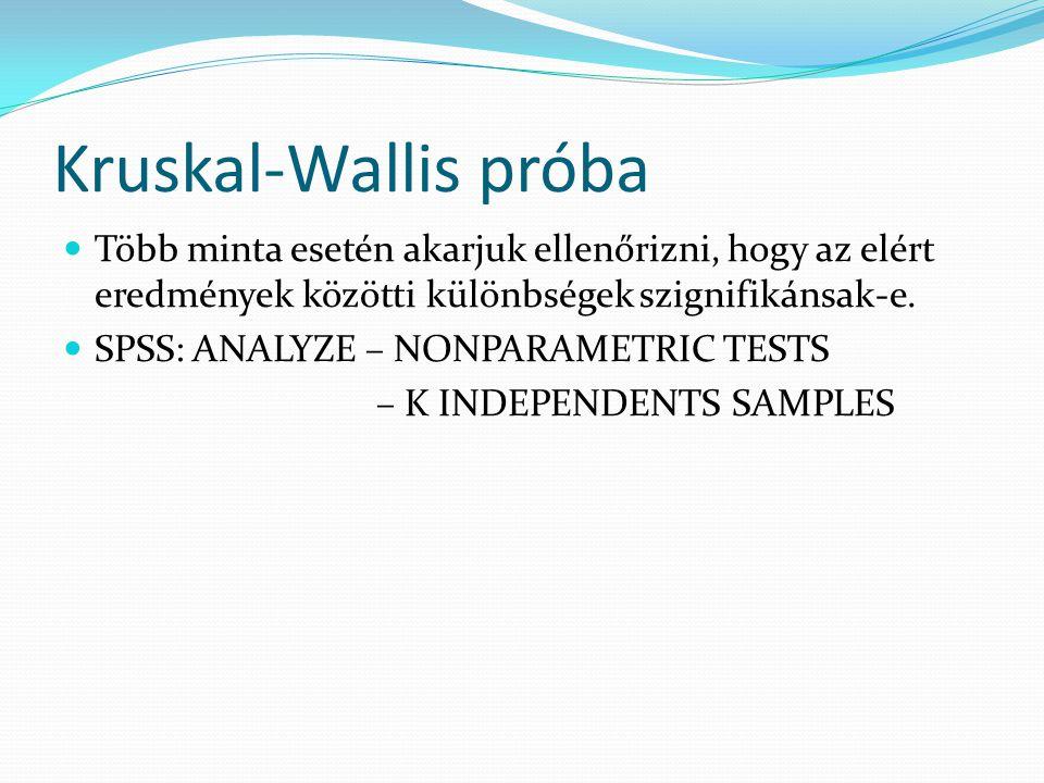 Kruskal-Wallis próba Több minta esetén akarjuk ellenőrizni, hogy az elért eredmények közötti különbségek szignifikánsak-e. SPSS: ANALYZE – NONPARAMETR