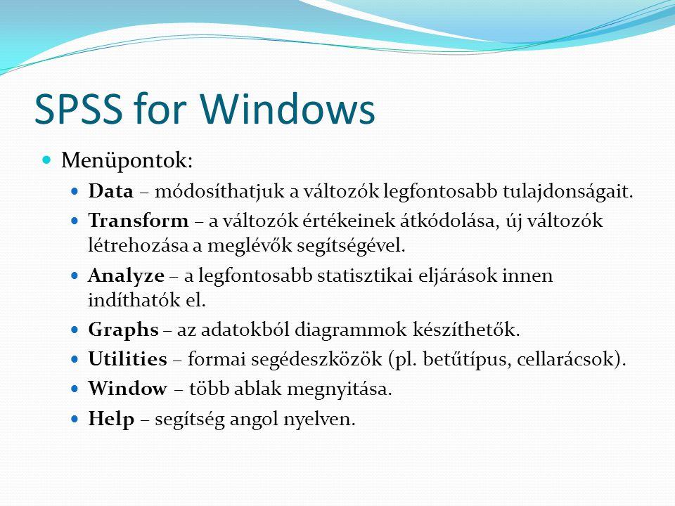 SPSS for Windows Menüpontok: Data – módosíthatjuk a változók legfontosabb tulajdonságait. Transform – a változók értékeinek átkódolása, új változók lé