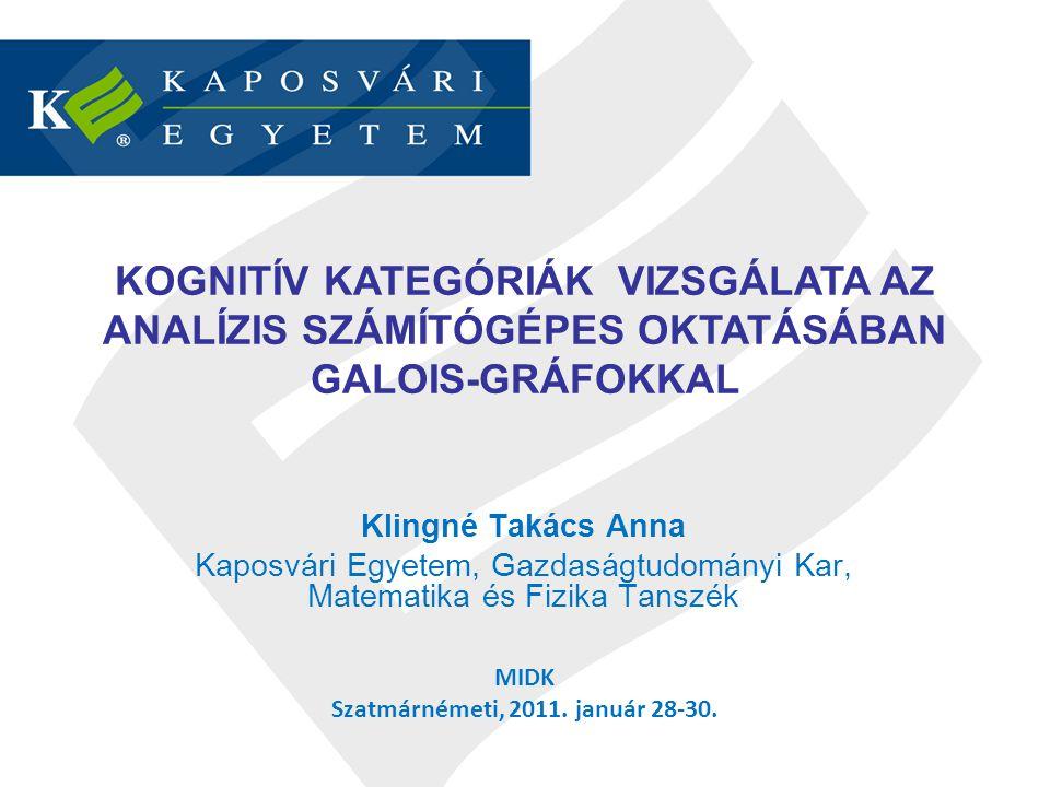 Klingné Takács Anna Kaposvári Egyetem, Gazdaságtudományi Kar, Matematika és Fizika Tanszék MIDK Szatmárnémeti, 2011.