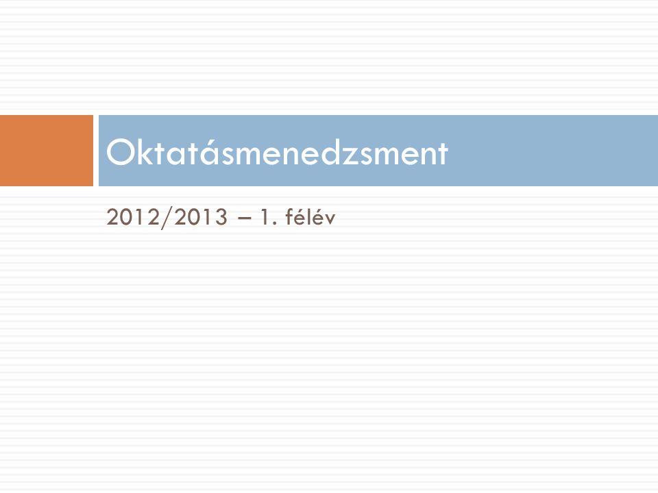2012/2013 – 1. félév Oktatásmenedzsment