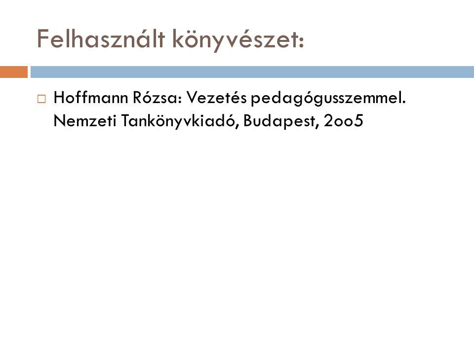 Felhasznált könyvészet:  Hoffmann Rózsa: Vezetés pedagógusszemmel. Nemzeti Tankönyvkiadó, Budapest, 2oo5