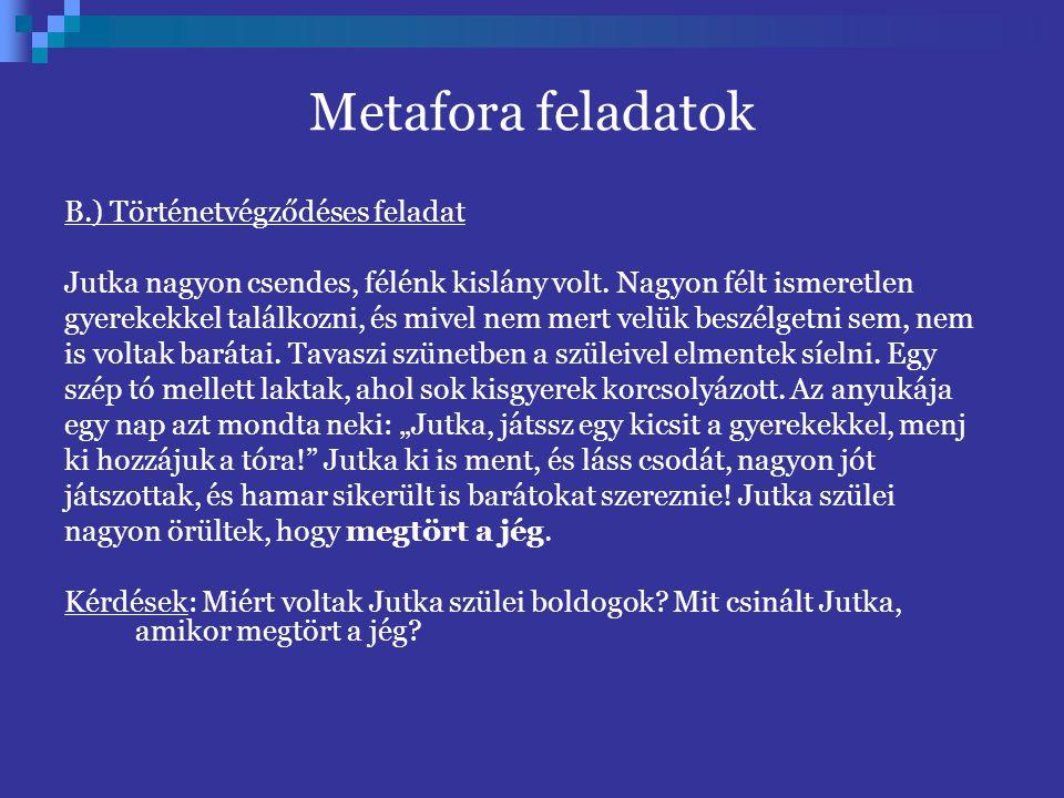 Metafora feladatok B.) Történetvégződéses feladat Jutka nagyon csendes, félénk kislány volt.