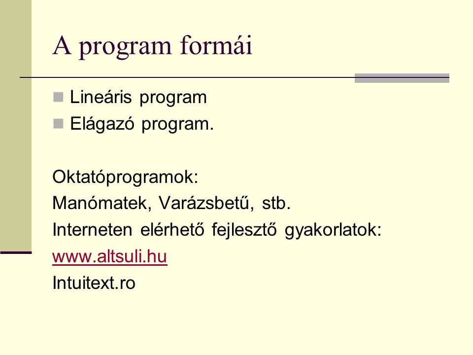 A program formái Lineáris program Elágazó program.