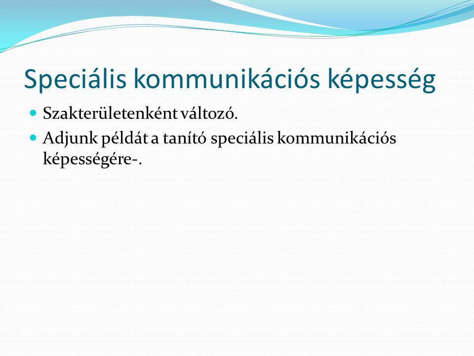 Speciális kommunikációs képesség Szakterületenként változó.